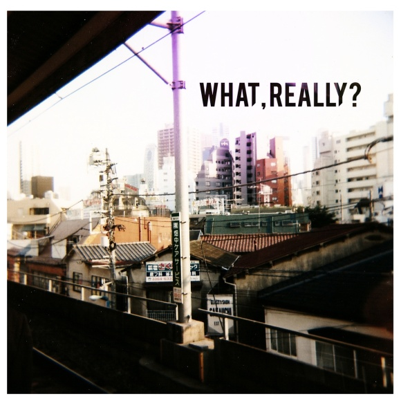 What, Really? EP